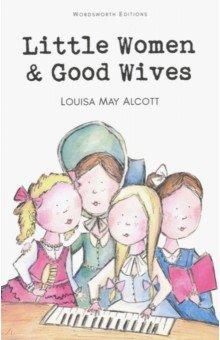 Little Women &amp; Good WivesХудожественная литература на англ. языке<br>Полный, неадаптированный текст произведения на английском языке.<br>
