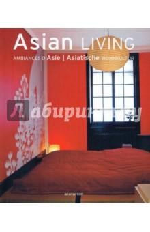 Asian Living. Ambiances d'Asie. Asiatische Wohnkultur