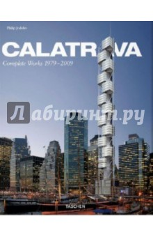Jodidio Philip Santiago Calatrava. Complete Works 1979-2009