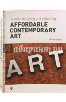 Affordable Contemporary Art. A Guide to Buying and Collecting