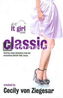 Classic: An It Girl NovelХудожественная литература на англ. языке<br>Starring Jenny Humphrey from the hit series GOSSIP GIRL.<br>