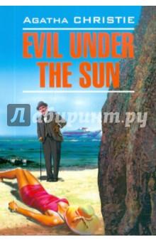 Evil under the SunХудожественная литература на англ. языке<br>На юге Англии, в тихом местечке, на уединенном острове, где наслаждается хорошей погодой Эркюль Пуаро, для отдыха есть все - уютный отель, море, пляж, солнце, приличная публика. Но с появлением знаменитой актрисы, ослепительной красавицы, привыкшей к поклонению публики, разбивающей мужские сердца и семейные очаги, постояльцы чувствуют, что на острове поселилось Зло, и лишь Пуаро видит в женщине-вамп потенциальную жертву человеческих страстей. Именно он делает правильные выводы и находит убийцу среди отдыхающих, после того как выяснилось, что мотивы и возможности для убийства были у всех, а бесспорного алиби не имел никто.<br>Комментарии, примечания, словарик помогут поклонникам творчества Агаты Кристи вместе со знаменитым сыщиком шаг за шагом проследить все этапы расследования убийства.<br>В книге представлен неадаптированный текст на языке оригинала.<br>