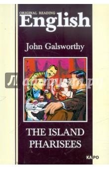 The Island PhariseesХудожественная литература на англ. языке<br>Книга для чтения на английском языке.<br>Джон Голсуорси (1867-1933) - крупнейший британский писатель, английский Толстой. Остров фарисеев (1903) - первый из его наиболее известных и читаемых романов. В нем в полной мере раскрывается талант автора, мастера психологической прозы и классика английской реалистической литературы.<br>Оригинальный текст снабжен постраничными комментариями и словарем.<br>