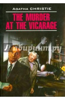 The Murder at the VicarageХудожественная литература на англ. языке<br>Агата Кристи (1874-1965) - выдающаяся английская писательница, признанная королева детектива.<br>Убийство в доме викария - первый роман, в котором появляется проницательная мисс Марпл. Она виртуозно распутывает загадочное убийство церковного старосты, произошедшее в тихой деревушке в доме местного викария.<br>Неадаптированный текст на языке оригинала снабжен комментариями и словарем.<br>Комментарии и словарь К. Ю. Михно.<br>