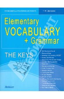 Elementary Vocabulary + Grammar. The Keys : for Beginners and Pre-Intermediate Students: уч. пособие