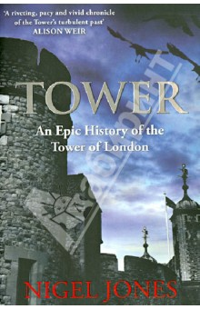 Jones Nigel Tower: An Epic History of the Tower of London