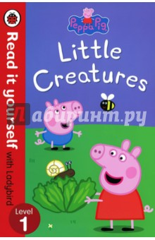 Little CreaturesИзучение иностранного языка<br>There are many interesting little creatures in Grandpa Pig s garden for Peppa, George and their friends to learn about!<br>Read it yourself is a series of character stories and traditional tales, written in a simple way for children who are learning to read.<br>