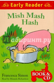 Mish Mash Hash (+CD)Изучение иностранного языка<br>The animals of Potter s Barn decide to make Belle the pig a cake. The trouble is, everybody has different ideas about what should go into the perfect cake - and it doesn t turn out quite as expected...<br>