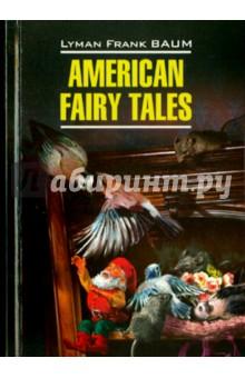 Американские волшебные сказки. Книга для чтения на английском языке, Баум Лаймен Фрэнк