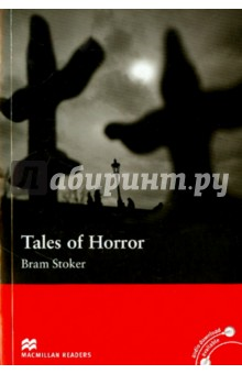 Tales of HorrorХудожественная литература на англ. языке<br>Three strange and frightening short stories by the author of Dracula.<br>- Extra grammar and vocabulary exercises<br>- Points for Understanding comprehension questions<br>- Free resources including worksheets, tests and author data sheets at Macmillan Readers website<br>- Audio CD/download available for this title.<br>Retold by John Davey.<br>