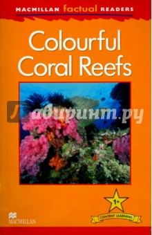 Mac Fact Read.  Colourful Coral ReefИзучение иностранного языка<br>This six-level series of factual readers allows English language learners to explore a variety of fascinating real-world topics. Each reader has been carefully graded to reinforce the main structures and vocabulary covered in most major language courses. The use of the plus symbol (+) highlights the increased level of challenge in language as compared to a standard reader, reflecting the focus on content learning.<br>Includes a glossary with explanations of key vocabulary<br>Free teaching notes, audio and exercises available<br>Level  1<br>