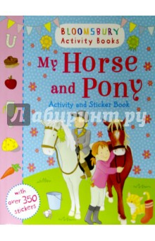 My Horse and Pony. Activity and Sticker bookЛитература на иностранном языке для детей<br>Horses and ponies activities for hours of fun! Includes hundreds of beautiful stickers.<br>Have fun with this beautiful horse and pony activity book, packed full of colourful stickers. Match the horses to their shadows, colour in the riding show, help the ponies through the maze and much more! Bloomsbury Activity Books provide hours of colouring, stickering and activity fun for boys and girls alike. Every book includes enchanting, bright and beautiful illustrations which children and parents will find very hard to resist. Perfect for providing entertainment at home or on the move!<br>