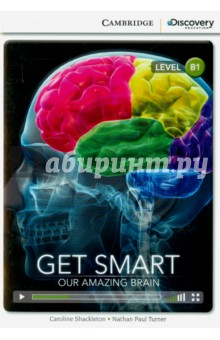 Get Smart: Our Amazing BrainАнглийский язык<br>The human brain is an amazing organ controlling our speech, making our heart beat, and solving problems. Come and explore how our brains work and make us who we are.<br>