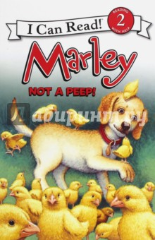 Marley: Not a Peep! (Level 2)Литература на иностранном языке для детей<br>Cassie gets to bring her class s baby chicks home for the weekend. But when Cassie needs help watching them, will Marley rise to the occasion?<br>