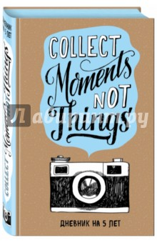 Collect Moments Not Things. ������� �� 5 ��� �����