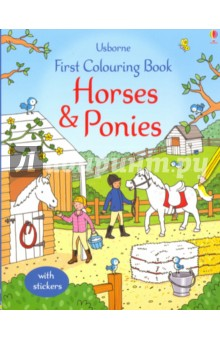 First Colouring Book. Horses and PoniesЛитература на иностранном языке для детей<br>A very simple colouring book for little children, featuring a range of scenes showing horses and ponies. Includes stickers to add to every page.<br>
