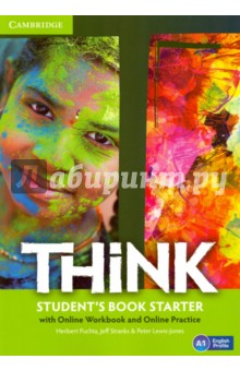 Think. Students Book Starter with Online Workbook and Online PracticeИзучение иностранного языка<br>Challenge and inspire your teenage learners to think beyond language.<br>Think is a vibrant course designed to engage teenage learners and make them think. As well as building students  language skills, it offers a holistic approach to learning: developing their thinking skills, encouraging them to reflect on values and building self-esteem. Topics are chosen to appeal to and challenge teenagers, firing their imagination and ensuring effective learning. This version of the Student s Book includes access to the online learning management platform with full Workbook content online plus further practice, readings and digital projects. Teachers can use the platform to track students  progress and ensure more effective learning.<br>