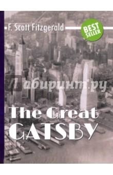 The Great GatsbyХудожественная литература на англ. языке<br>Фрэнсис Скотт Фицджеральд - писатель, возвестивший миру о начале нового века - века джаза, автор романов Великий Гэтсби, Ночь нежна, Последний магнат - принадлежит к числу самых крупных прозаиков США XX века.<br>