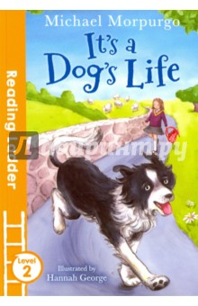 Its a Dogs Life. Level 2Литература на иностранном языке для детей<br>A funny, heartwarming animal story from a master storyteller, perfect for children learning to read.<br>Lula always likes me to go with her to the end of the lane. She loves a bit of a cuddle and a lick or two before the school bus comes.<br>Oh Russ, she whispers. A horse. It s all I want for my birthday. And I m thinking - excuse me, but what s so great about a horse? Isn t a dog good enough?<br>The touching tale of one girl and her dog exploring farm life, from Britain s best-loved children s author, Michael Morpurgo.<br>The Reading Ladder series helps children to enjoy learning to read. It features well-loved authors, classic characters and favourite topics, so that children will find something to excite and engage them in every title they pick up. It s the first step towards a lasting love of reading.<br>Level 2 Reading Ladder titles are perfect for readers who are growing in confidence and are beginning to enjoy longer stories.<br>Clear type<br>Up to 8 lines per page<br>Bright, appealing pictures for added interest<br>A variety of sentence structures<br>A wider range of vocabulary<br>Strong themes and characters to discuss<br>All Reading Ladder titles are developed with a leading literacy consultant, making them perfect for use in schools and for parents keen to support their children s reading.<br>