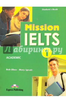 Mission IELTS-1. Academic Students BookАнглийский язык<br>Mission IELTS 1 Academic is the first in a two-course book series which aims to help students to achieve their potential for success in the IELTS exam. Each of its thematic units aims to develop the core language and skills needed for success in one of the IELTS papers. Its innovative unit structure enables the user to focus in-depth on language and skills to improve performance in the different sections of each paper and provides thorough exam awareness training and practice for the different tasks in these papers. The series is complete with a General Training course supplement.<br>