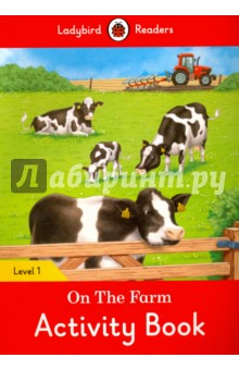 On the Farm. Activity Book. Level 1Литература на иностранном языке для детей<br>There are animals on the farm. Our food comes from farms, too. You can go to some farms and see their animals and machines. Ladybird Readers is a graded reading series of traditional tales, popular characters, modern stories, and non-fiction, written for young learners of English as a foreign or second language. Beautifully illustrated and carefully written, the series combines the best of Ladybird content with the structured language progression that will help children develop their reading, writing, speaking, listening and critical thinking skills. The four levels of Readers and Activity Books follow the CEFR framework and include language activities that provide preparation for the Cambridge English: Young Learners (YLE) Starters, Movers and Flyers exams. On The Farm, a Level 1 Activity Book, is Pre-A1 in the CEFR framework and supports YLE Starters exams. The activities encourage children to practice short sentences containing a maximum of two clauses, using the present tense and some simple adjectives.<br>