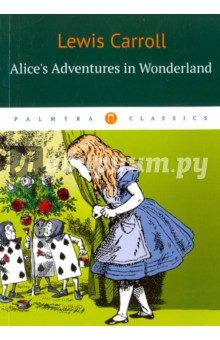 Alices Adventures in Wonderland =Алиса в Стране ЧудесЛитература на иностранном языке для детей<br>Alice s Adventures in Wonderland, first published in 1865, tells of a girl named Alice falling through a rabbit hole into a fantasy world populated by peculiar, anthropomorphic creatures. The tale plays with logic, giving the story lasting popularity with adults as well as with children. Its narrative course and structure, characters and imagery have been enormously influential in both popular culture and literature, especially in the fantasy genre.<br>