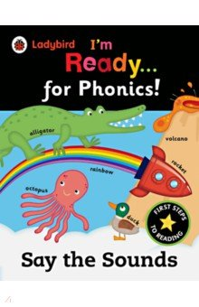 Im Ready for Phonics. Say the SoundsЛитература на английском языке<br>This big book from Ladybird is the ideal book to introduce phonics to your child. The book contains all 26 letters of the alphabet, focusing on the inital letter sound and shows words that begin with each letter.<br>