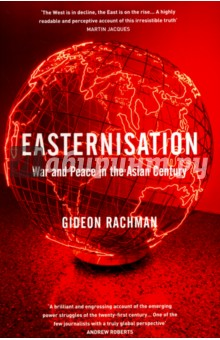 Easternisation. War &amp; Peace in the Asian CenturyКультура, искусство, наука на английском языке<br>The West s domination of world politics is coming to a close. The flow of wealth and power is turning from West to East and a new era of global instability has begun. Easternisation is the defining trend of our age - the growing wealth of Asian nations is transforming the international balance of power. This shift to the East is shaping the lives of people all over the world, the fate of nations and the great questions of war and peace. A troubled but rising China is now challenging America s supremacy, and the ambitions of other Asian powers - including Japan, North Korea, India and Pakistan - have the potential to shake the whole world. Meanwhile the West is struggling with economic malaise and political populism, the Arab world is in turmoil and Russia longs to reclaim its status as a great power. We are at a turning point in history: but Easternisation has many decades to run. Gideon Rachman offers a road map to the turbulent process that will define the international politics of the twenty-first century.<br>
