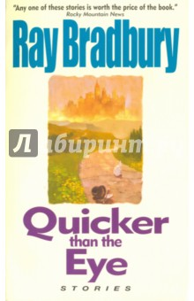 Quicker Than the EyeХудожественная литература на англ. языке<br>The internationally acclaimed author of The Martian Chronicles, The Illustrated Man, and Fahrenheit 451, Ray Bradbury is a magician at the height of his powers, displaying his sorcerer s skill with twenty-one remarkable stories that run the gamut from total reality to light fantastic, from high noon to long after midnight. A true master tells all, revealing the strange secret of growing young and mad; opening a Witch Door that links two intolerant centuries; joining an ancient couple in their wild assassination games; celebrating life and dreams in the unique voice that has favored him across six decades and has enchanted millions of readers the world over.<br>