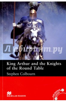 King Arthur and Knights of the Round TableХудожественная литература на англ. языке<br>Arthur said Sir Ector draw the sword from the stone Arthur put his hand on the sword and pulled it out of the stone Sir Ector got off his horse He lowered his head and held the handle of his sword towards Arthur Arthur said Ector you are the true king of all the land The legends of Arthur and his famous knights of the round table have fascinated and entertained readers for centuries.<br>