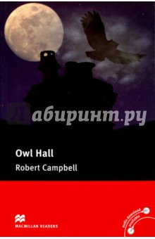 Owl HallХудожественная литература на англ. языке<br>Owl Hall is an original story written specially for the Macmillan Readers series. It is the story of Kara, who goes to stay at Owl Hall. But there is something strange about Karas relationship with her family. As the story develops, we discover that everyone at Owl Hall has a secret - even the house itself!<br>
