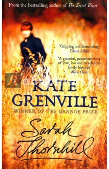 Sarah ThornhillХудожественная литература на англ. языке<br>This is a new novel from Kate Grenville and a journey back to the Thornhill family of the bestselling The Secret River. Sarah Thornhill, the youngest daughter of William Thornhill of the Hawkesbury River, has always believed she would marry the handsome Jack Langland. Me and Jack, she thinks, how could it go wrong? But there s an ugly secret in Sarah s family. It takes...<br>