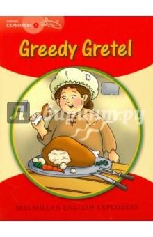 Greedy GretelЛитература на иностранном языке для детей<br>In this traditional story, Gretel cooks a chicken for King Kelly and eats some herself. Then she eats some more ... What will King Kelly do when he finds out?<br>Macmillan English Explorers have been written specifically for young learners of English. They bring first language teaching methods to reading lessons in international classrooms.<br>