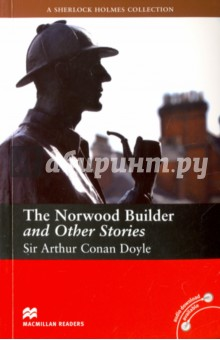 The Norwood Builder and Other StoriesХудожественная литература на англ. языке<br>Why does an old builder leave all his money to a young lawyer? Who gives a government document to enemy spies? How is a young man tricked into taking a new job? What can a foreign king do when a beautiful woman from his past appears? Who can answer all these questions?<br>Retold by F. H. Cornish.<br>