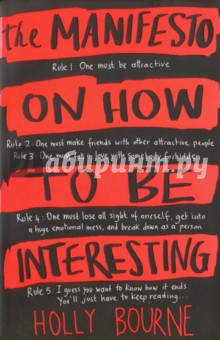 The Manifesto on How to be InterestingBree is a loser, a wannabe author who hides behind words. But when shes told she needs to start living a life worth writing about, The Manifesto on How to Be Interesting is born.<br>Six steps on how to be interesting. Six steps that will see her infiltrate the popular set, fall in love with someone forbidden and make the biggest mistake of her life.<br>Bree is a loser, a wannabe author who hides behind words. But when shes told she needs to start living a life worth writing about, the Manifesto on How to Be Interesting is born. Six steps on how to be interesting. Six steps that will see her infiltrate the popular set, fall in love with someone forbidden and make the biggest mistake of her life.<br>