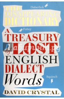 The Disappearing Dictionary: A Treasury of Lost WordsЛитература на английском языке<br>Wherever you go in the English-speaking world, there are linguistic riches from times past awaiting rediscovery. All you have to do is choose a location, find some old documents, and dig a little.<br>In The Disappearing Dictionary, linguistics expert Professor David Crystal collects together delightful dialect words that either provide an insight into an older way of life, or simply have an irresistible phonetic appeal. Like a mirror image of The Meaning of Liff that just happens to be true, The Disappearing Dictionary unearths some lovely old gems of the English language, dusts them down and makes them live again for a new generation.<br>