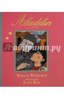 AladdinЛитература на иностранном языке для детей<br>Available for the first time as a paperback picture book, this exquisitely illustrated re-telling of Aladdin is a must for any child s library. Aladdin is one of the best-loved fairy tales of all time. Retold by Berlie Doherty, this enchanting story is beautifully illustrated by award-winning Jane Ray. It is a fairy tale magic to treasure forever. The titles that are publishing this month include: Beauty and the Beast, and Rumpelstiltskin.<br>