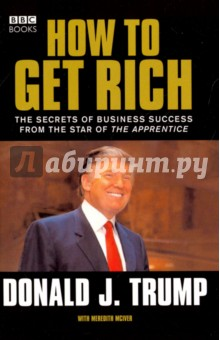 How to Get RichКультура, искусство, наука на английском языке<br>Donald J. Trump is the very definition of the American success story, a billionaire with interests in property, sports and entertainment, and soon to be the 45th President of the United States.<br>Now the property titan, bestselling author and President-elect of the United States reveals the secrets of his success in this candid and unprecedented book of business wisdom and advice. Trump tells all: about his experience on the hit American reality television series The Apprentice; how he built up his massive property empire; and how you can create new wealth the Trump way. In his characteristic no-nonsense style, Trump offers insights on how to invest wisely, maintain the quality of your brand and negotiate anything.<br>
