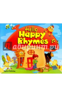 Hello Happy Rhymes. Nursery Rhymes and Songs. Книжка с рассказамиИзучение иностранного языка<br>Children s favorite nursery characters are brought to life in the Happy Rhymes series. Each nursery rhyme is preceded by a short narrative adaptation to help the children become familiar with the language and the topic of the rhyme. Children interact with the characters, sing the rhymes and play a great variety of games.<br>