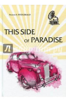 This Side of ParadiseХудожественная литература на англ. языке<br>Творчество Фрэнсиса Скотта Фицджеральда, одного из самых известных и блистательных авторов эпохи джаза, остаётся актуальным и интересным и по сей день. Его первый роман По эту сторону рая, во многом автобиографичный, всерьёз затронул тему взросления и становления личности, и принёс настоящую славу автору. Главный герой, энергичный и амбициозный юноша, способен пойти на многое, чтобы стать частью высшего света. Но сделает ли его счастливым осуществление заветной мечты?..<br>Читайте зарубежную литературу в оригинале!<br>