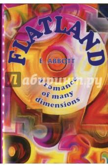 Flatland - a romance of many dimensionsХудожественная литература на англ. языке<br>Флатландия - шедевр научной фантастики и в то же время увлекательная сатира, продолжающая покорять сердца читателей на протяжении более ста лет. Произведение британского писателя Эдвина Э. Эбботта описывает путешествие математика Квадрата, обитателя Флатландии - двухмерного мира, где женщины представляют собой прямые линии, а мужчины могут иметь несколько сторон, в зависимости от социального статуса. Ряд необычных событий и странных снов приводит Квадрата к пониманию, что мир не ограничивается одним единственным измерением, которое мы способны постичь. Но как донести это откровение до остальных?<br>Читайте зарубежную литературу в оригинале!<br>