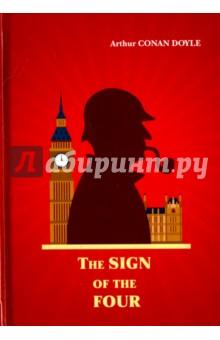 The Sign of The FourХудожественная литература на англ. языке<br>Английский писатель Артур Конан Дойл вошёл в историю как создатель и автор цикла рассказов и повестей о Великом Сыщике - Шерлоке Холмсе. Обладатель уникального острого ума, бесстрашного и благородного сердца и необыкновенной наблюдательности очищает Лондон от преступности, решает запутанные головоломки и вступает в неравную борьбу со Злом. На этот раз, расследуя вместе с легендарным сыщиком и его помощником доктором Ватсоном таинственное дело о пропавшем индийском кладе, читатель раскроет страшную тайну Знака четырёх...<br>Читайте зарубежную литературу в оригинале!<br>
