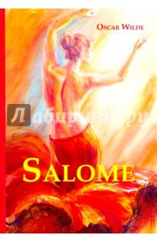 SalomeХудожественная литература на англ. языке<br>Саломея - одна из самых известных драм Оскара Уайльда, основанная на библейском сюжете о Саломее, падчерице царя Ирода, который обещал выполнить любую ее просьбу взамен на танец. Саломея, страстно влюбленная в Иоанна Крестителя, но отвергнутая им, просит у царя в награду отрубленную голову Иоанна… Читайте зарубежную классику в оригинале!<br>