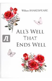 Alls Well That Ends WellХудожественная литература на англ. языке<br>Уильям Шекспир - один из самых значимых и таинственных писателей в мировой литературе, бесспорный мастер драматургии. В комедии Всё хорошо, что хорошо кончается автор тонко затрагивает вопрос неравного брака, блистательно демонстрирует знание психологии мужчины и женщины. Так что же победит в итоге: любовь знатного графа Бертрама к простолюдинке Елене или его страх перед осуждением общества?.. Читайте зарубежную литературу в оригинале!<br>