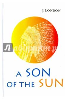 A Son of the SunХудожественная литература на англ. языке<br>Джек Лондон - классик американской литературы, автор ярких, живых приключенческих романов и рассказов.<br>В сборнике Сын Солнца представлены известные рассказы Джека Лондона, объединённые темой человеческой жажды наживы лёгкий путём. Эти произведения написаны простым слогом, но вместе с тем метафоричны, поучительны и наполнены глубоким смыслом. В сборник вошли такие рассказы как Перья Солнца, Шутники с Нью-Гиббона, Дьяволы на Фуатино и многие другие.<br>Читайте зарубежную литературу в оригинале!<br>