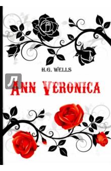 Ann VeronicaХудожественная литература на англ. языке<br>Герберт Уэллс - знаменитый английский писатель рубежа XIX-XX века, яркий представитель критического реализма, автор блестящих научно-фантастических романов и повестей.<br>Анна Вероника - один из первых романов об эмансипации женщин в XX веке, где автор тонко подмечает, как трудно приходится женщине в новом мире без покровительства мужчины. Главная героиня, юная незамужняя Анна-Вероника, устав подчиняться воле и желаниям отца, после ссоры уходит из дома, бросая вызов обществу. Сможет ли она преодолеть все трудности и добиться уважения?<br>Читайте зарубежную литературу в оригинале!<br>