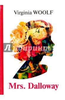 Mrs. DallowayХудожественная литература на англ. языке<br>Вирджиния Вулф - легендарная британская писательница первой половины XX века. Её прозу отличает изысканный язык, яркие персонажи и трогательные сюжеты. Миссис Дэллоуэй - один из известных романов, в котором царит атмосфера прозрачности июньского дня, очарования молочного рассвета над полями. Это запах роз, шиповника, городских улиц, ночного воздуха. Цвет тонких кружев, новых кожаных перчаток, лёгкого утреннего тумана. В одном дне Клариссы Дэллоуэй уместилась целая палитра противоречивых ощущений и переживаний, соединились прозрение и безумие, надежда и страх, жизнь и смерть. <br>Читайте зарубежную литературу в оригинале!<br>
