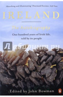Ireland: The Autobiography. One Hundred Years of Irish Life, Told by its PeopleКультура, искусство, наука на английском языке<br>Ireland in its own words: a dazzling compendium Over the past hundred years, Ireland has undergone profound political, social and cultural changes. But one thing that has not changed is the Irish genius for observation and storytelling, invective and self-scrutiny. Ireland: The Autobiography draws upon this genius to create a portrait of a century of Irish life through the words of the people who lived it. Broadcaster and historian John Bowman has mined archives, diaries and memoirs to create a remarkably varied and delightfully readable mosaic of voices and perspectives. Ireland: The Autobiography is a brilliantly selected, wide-ranging and engrossing take on the last century of Irish life. It gives us a portrait of Ireland unlike anything weve read before. Absorbing and illuminating ...John Bowman has selected a range of accounts of Irish life that do justice to what happened, what it felt like, and the personal and societal experiences alongside the official version. Diarmaid Ferriter, Irish Times A treasure Irish Examiner A whistle-stop tour of the seismic, seminal and explosive events which shaped the nation as we know it Irish Independent Entertaining and informative Sunday Business Post A remarkably varied and delightfully readable mosaic of voices and perspectives Womens Way A thoughtful and eclectic collection Irish Mail on Sunday<br>