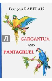 Gargantua and PantagruelХудожественная литература на англ. языке<br>Франсуа Рабле - один из величайших французских сатириков XVI века, чьи произведения считаются классикой мировой литературы.<br>Гаргантюа и Пантагрюэль - это самое известное произведение Рабле, которое остаётся актуальным и по сей день. Гротескный роман в сатирической манере описывает путешествие отца и сына в страну Великанов. Читателя ждут необычные персонажи, яркое повествование и незабываемые приключения!<br>Читайте зарубежную литературу в оригинале!<br>