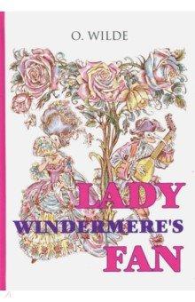 Lady Windermeres FanХудожественная литература на англ. языке<br>Оскар Уайльд - один из самых читаемых и знаменитых английский писателей; драматург, поэт, прозаик и критик XIX века, его произведения вдохновляют режиссёров, писателей и художников по всему миру.<br>Веер леди Уиндермир - известная пьеса Уальда, чудесная английская комедия о нравах высшего с света, написанная изысканно, легко и искрометно! Страницы этой книги перенесут вас в гостиные добропорядочных английских снобов, где царит атмосфера салонных сплетен и пересудов, а едкие гадости лицемеров изящно завуалированы...<br>Читайте зарубежную литературу в оригинале!<br>